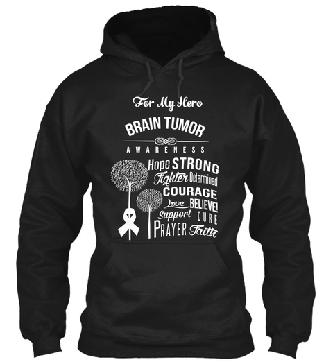 For My Hero Brain Tumor Awareness Hope Strong Fighter Determined Courage Love Believe! Support Cure Prayer Faith Black Sweatshirt Front