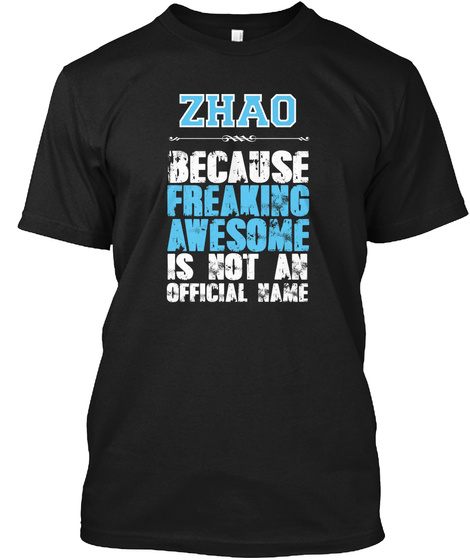 Zhao Because Freaking Awesome Is Not An Official Name Black T-Shirt Front