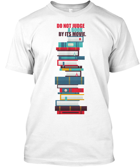 Do Not Judge A Book By Its Movie. White T-Shirt Front