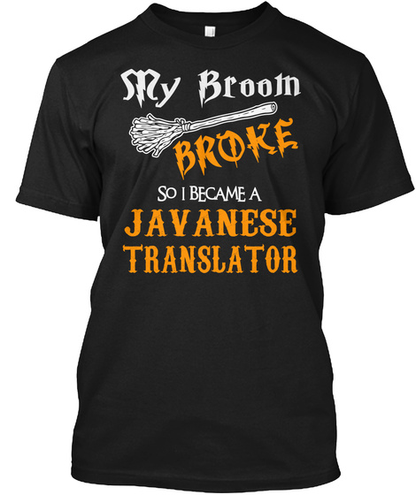 My Broom Broke So I Became A Javanese Translator Black T-Shirt Front