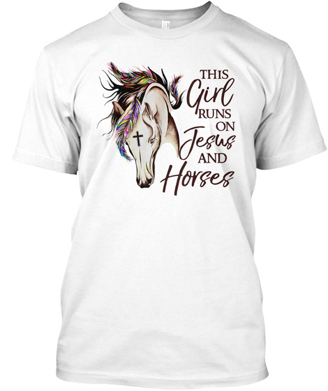 This Girl Runs On Jesus And Horses Tees White T-Shirt Front