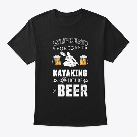 Weekend Forecast: Beer & Kayaking Kayak Black T-Shirt Front