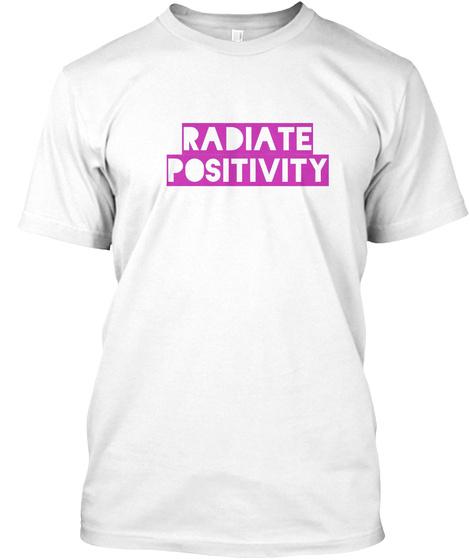 Radiate Positivity White T-Shirt Front