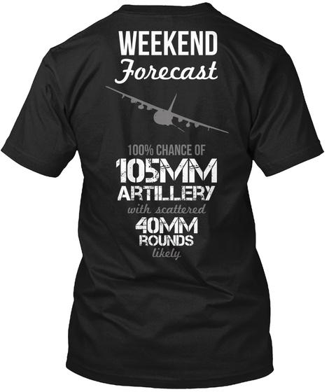 Ac130 Weekend Forecast 100% Chance Of 105mm Artillery With Scattered 40mm Rounds Likely Black T-Shirt Back