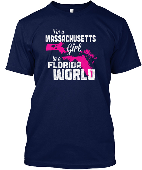 I'm A Massachusetts Girl In A Florida World  Navy T-Shirt Front