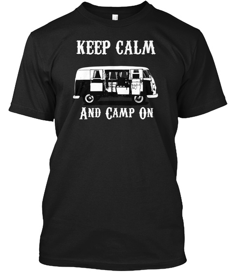 Keep Calm And Camp On  Black T-Shirt Front