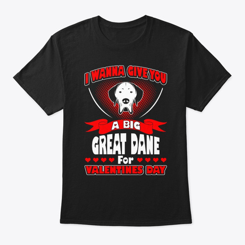 I Wanna Give Great Dane For Valentine Black T-Shirt Front