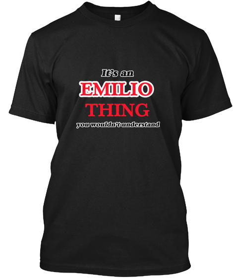 It's An Emilio Thing, You Wouldn't Under Black T-Shirt Front