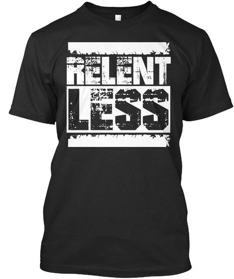 Relent. Less. Black T-Shirt Front