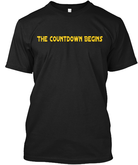 The Countdown Begins Black T-Shirt Front