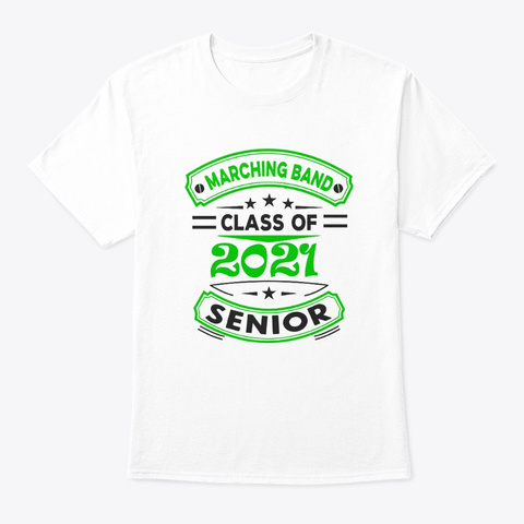 [Class Of 2021] Marching Band   Green White T-Shirt Front