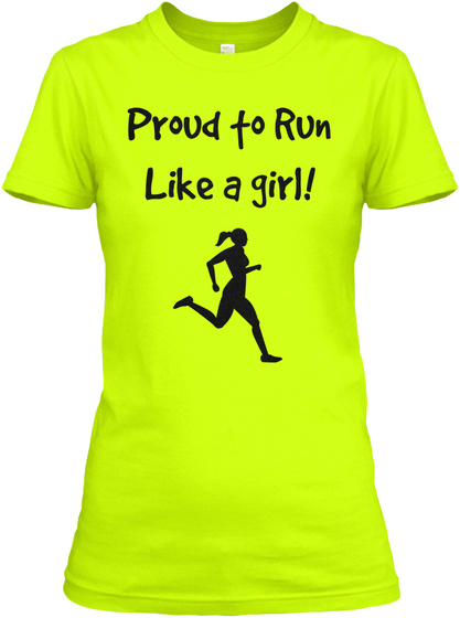 Proud To Run Like A Girl!  Safety Green T-Shirt Front