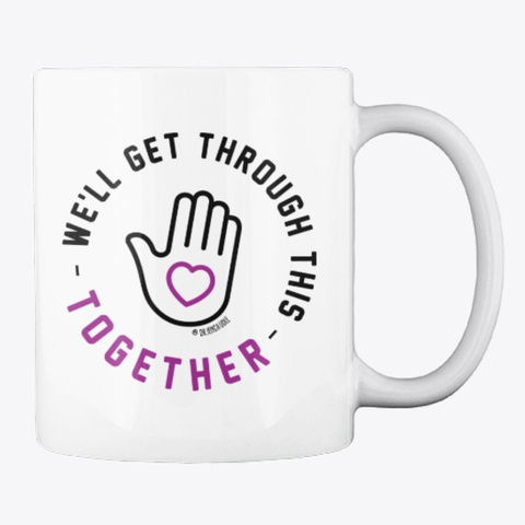 Mug | We'll Get Through This Together White T-Shirt Back