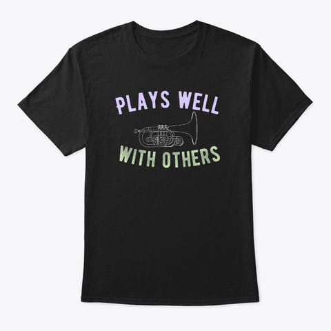 [$15+] Plays Well With Others-Mellophone Unisex Tshirt