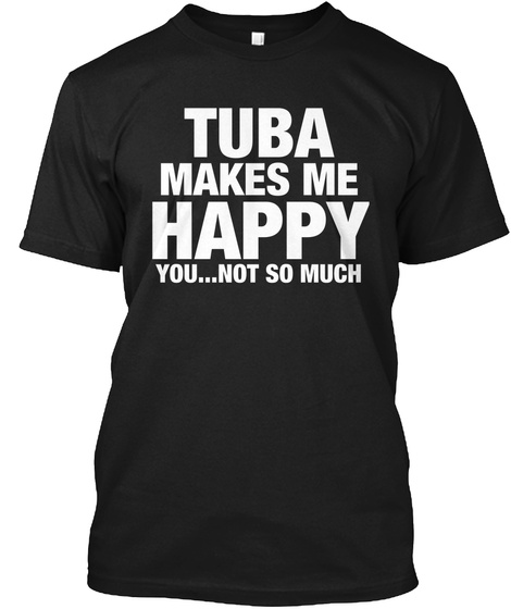 Tuba Makes Me Happy You... Not So Much Black T-Shirt Front