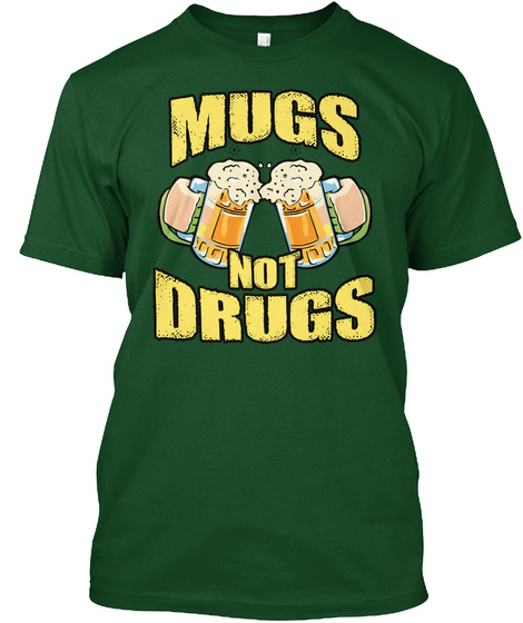Mugs Not Drugs   St. Patrick Day T Shirt Deep Forest T-Shirt Front