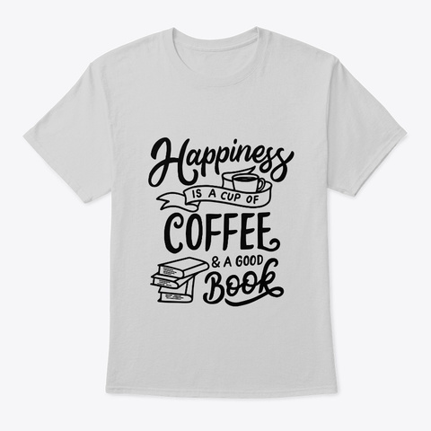 Happiness Is A Cup Of Coffee And . . . Light Steel T-Shirt Front