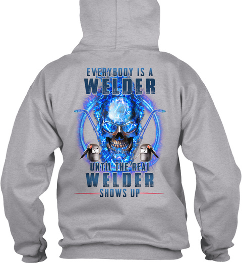 The Real Welder Shows Up Sport Grey T-Shirt Back