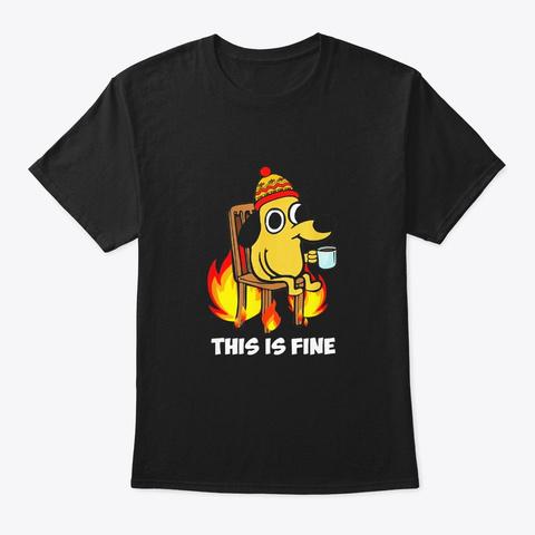 This Is Fine Dog Meme Fire Nihilism Black T-Shirt Front