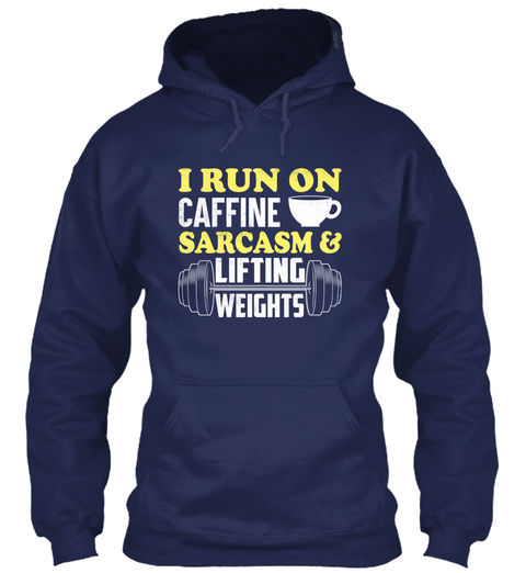 I Run On Caffine Sarcasm And Lifting Weights Navy T-Shirt Front