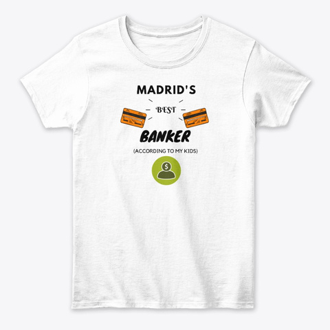 Madrid's Best Banker White T-Shirt Front