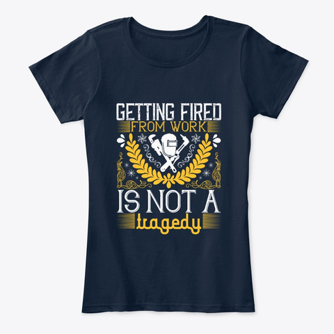 Job   Getting Fired Is Not A Tragedy New Navy T-Shirt Front