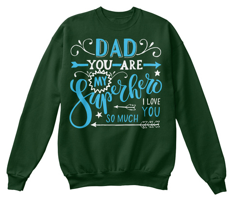 Dad You Are My Superhero I Love You So Much Deep Forest  T-Shirt Front