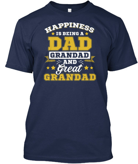 Happiness Is Being A Dad Grandad And Great Grandad Navy T-Shirt Front