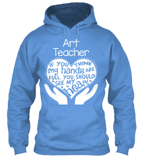 Art Teacher If You Think My Hands Are Full You Should See My Heart Carolina Blue T-Shirt Front