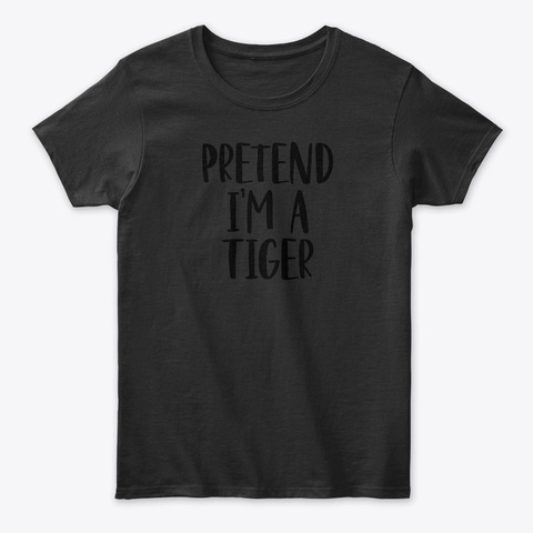 Pretend I'm A Tiger Black T-Shirt Front