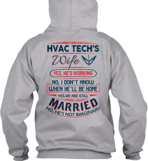 Hvac Tech's Wife Yes, He's Working  No, I Don't Know When He'll Be Home Yes, We Are Still Married No, He's Not Imaginary Sport Grey T-Shirt Back
