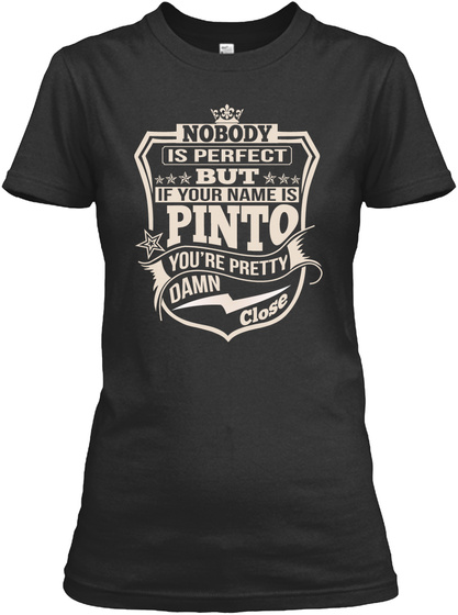 Nobody Is Perfect But If Your Name Is Pinto You're Pretty Damn Close Black Women's T-Shirt Front