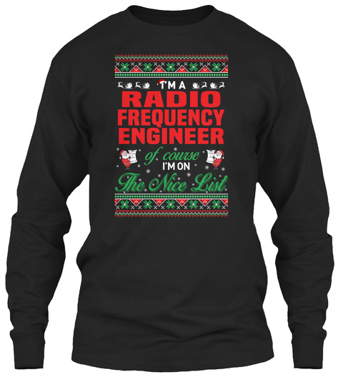 I'm A Radio Frequency Engineer Of Course I'm On The Nice List Black T-Shirt Front