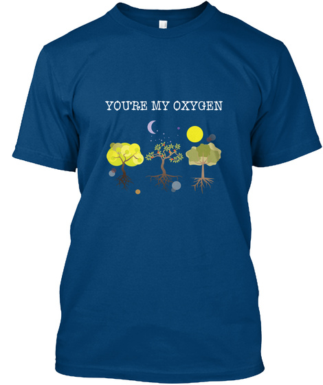 You're My Oxygen Cool Blue T-Shirt Front