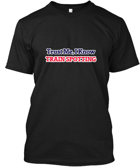 Trust Me I Know Train Spotting Black T-Shirt Front