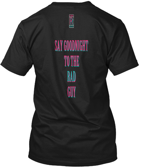 Say Goodnight To The Rad Guy Black T-Shirt Back