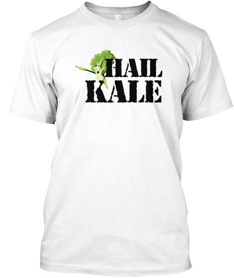 Hail Kale Kale Art For Vegans White T-Shirt Front