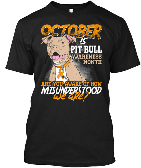 October Is Pit Bull Awareness Month Are You Aware Of How Misunderstood We Are? Black T-Shirt Front