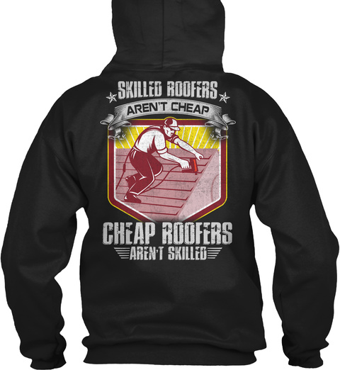 Skilled Roofers Aren't Cheap Cheap Roofers Aren't Skilled Black T-Shirt Back