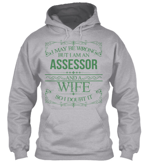 I May Be Wrong But I Am An Assessor And A Wife So I Doubt It Sport Grey T-Shirt Front
