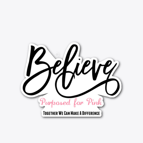 Believe   Purposed For Pink  Standard T-Shirt Front