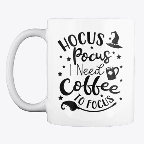 Hocus Pocus I Need Coffee Halloween Mug White T-Shirt Front