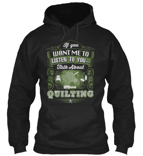 If You Want Me To Listen To You... Talk About Quilting Black T-Shirt Front