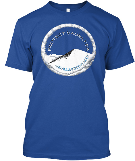 Protect Maunakea And All Sacred Places #Wearemaunakea #Protectmaunakea #Alohamaunakea Deep Royal T-Shirt Front