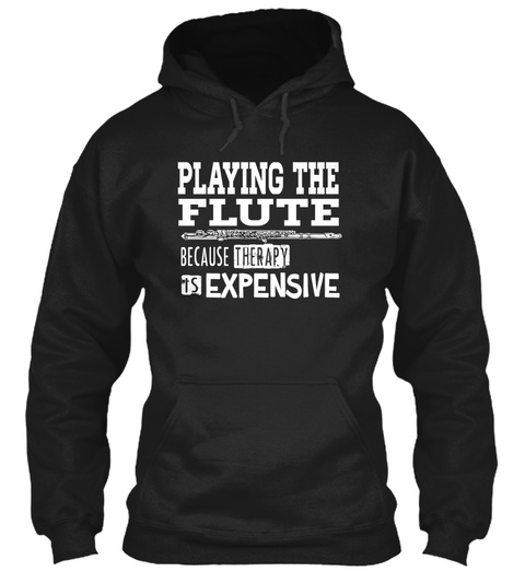 Playing The Flute Because Therapy Is Expensive Black T-Shirt Front