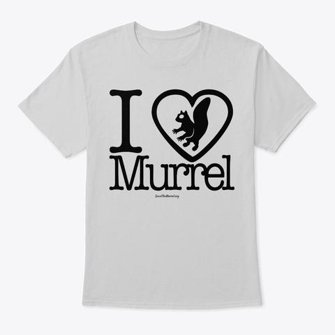Love The Murrel? Show It! Light Steel T-Shirt Front