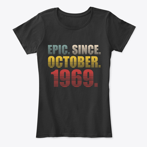 Epic Since October 1969 Birthday Gift  Black T-Shirt Front