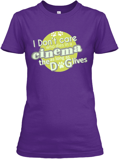 I Don't Care Who Dies In A Cinema The As Long As Dog Lives Purple T-Shirt Front