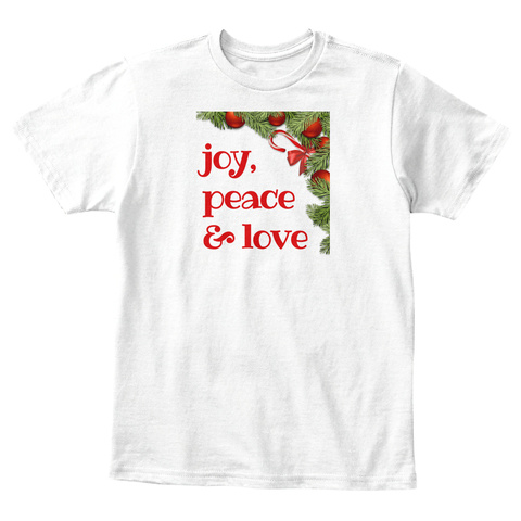 Christmas Joy Peace And Love White T-Shirt Front