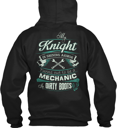 My Knight In Shining Armor Turns Out To Be A Mechanic Dirty Boots Black T-Shirt Back